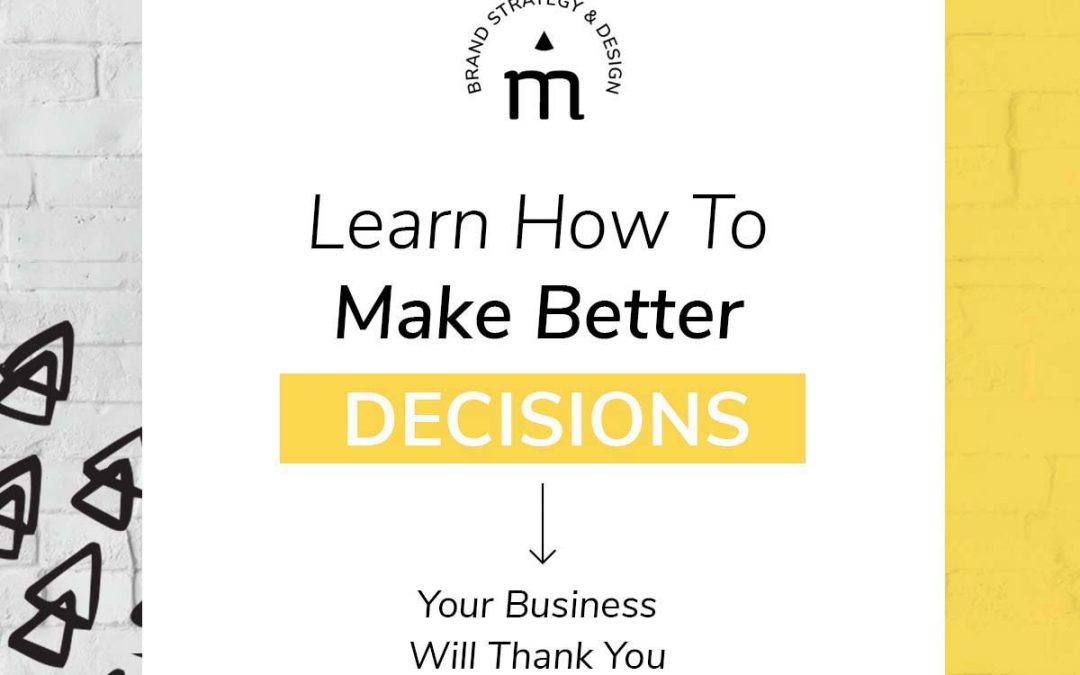 Learn How To Make Better Decisions. Your Business Will Thank You