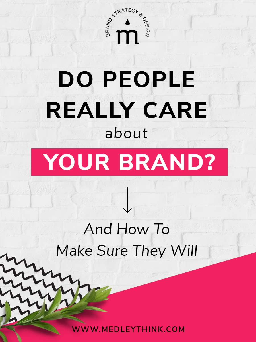 Do People Care About Your Brand? How To Make Sure They Will.
