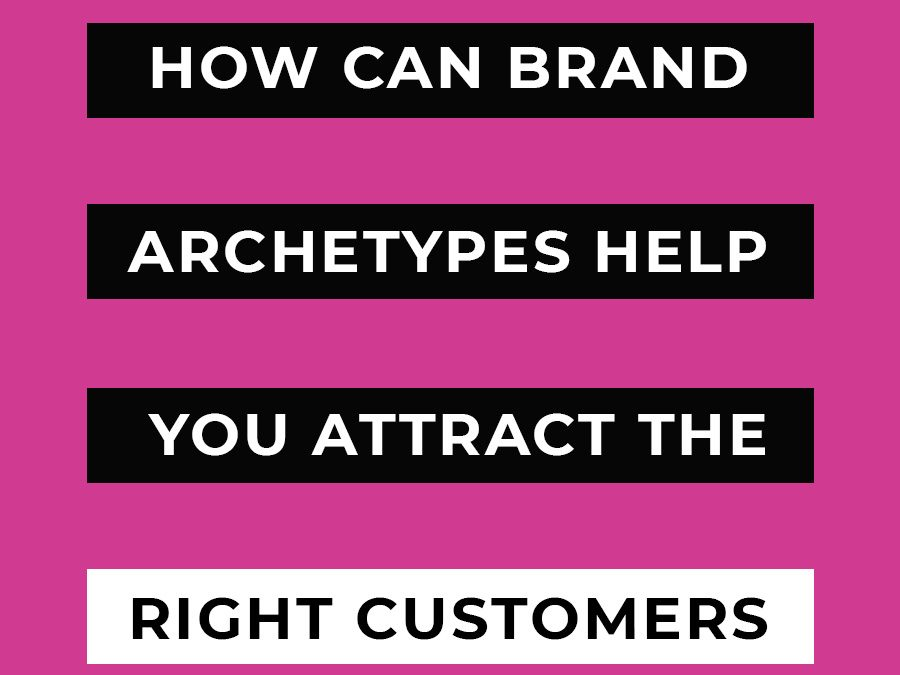 How can Brand Archetypes help you to attract the right customers (and repel the wrong ones)?