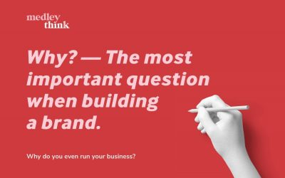 Why? — The most important question to ask when building your brand.