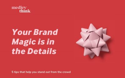 Your Brand Magic is in the Details
